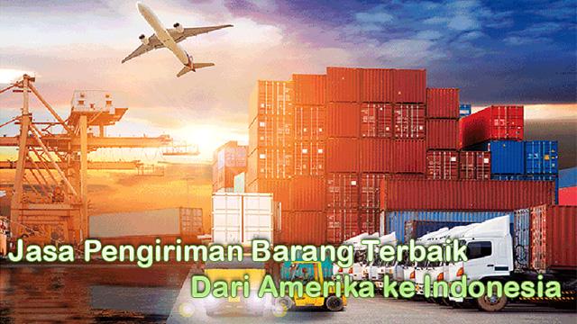 Jasa Pengiriman Barang Terbaik Dari Amerika ke Indonesia