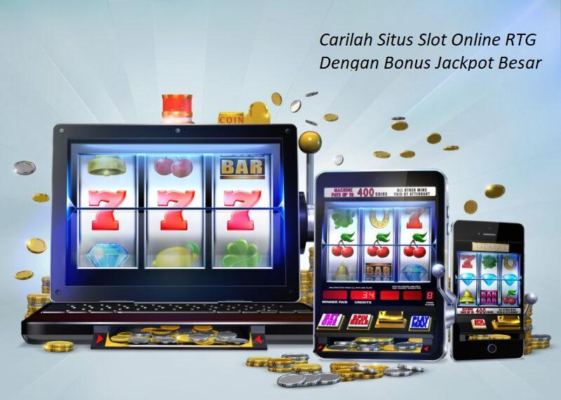 Carilah Situs Slot Online RTG Dengan Bonus Jackpot Besar