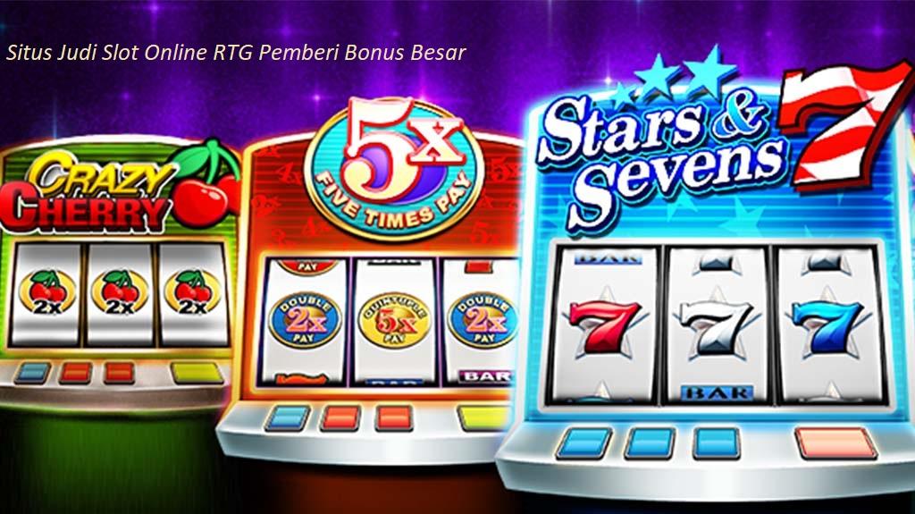 Situs Judi Slot Online RTG Pemberi Bonus Besar